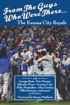 From The Guys Who Were There… The Kansas City Royals ebook by Bill Althaus