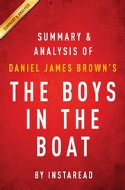 The Boys in the Boat by Daniel James Brown | Summary & Analysis - Nine Americans and Their Epic Quest for Gold at the 1936 Berlin Olympics ebook by Instaread