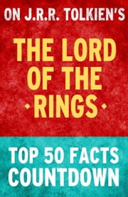 The Lord of the Rings: Top 50 Facts Countdown ebook by TK Parker