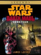 Saboteur: Star Wars Legends (Darth Maul) (Short Story) ebook by James Luceno