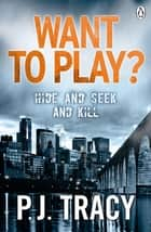 Want to Play? - Twin Cities Book 1 ebook by P. J. Tracy