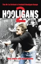 Hooligans 2 - The M-Z of Britain's Football Hooligan Gangs eBook by Nick Lowles, Andy Nicholls