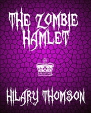 The Zombie Hamlet - A Tale of Unnatural Shakespeare ebook by Hilary Thomson