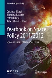 Yearbook on Space Policy 2011/2012 - Space in Times of Financial Crisis ebook by Cenan Al-Ekabi, Blandina Baranes, Peter Hulsroj,...