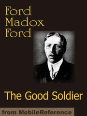 The Good Soldier: A Tale of Passion (Mobi Classics) ebook by Ford, Madox Ford