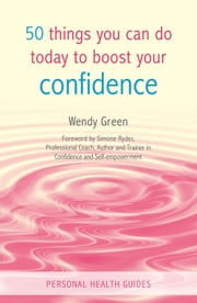 50 Things You Can Do Today to Boost Your Confidence ebook by Wendy Green
