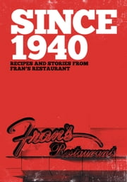 Since 1940: Recipes and Stories from Fran's Restaurant ebook by Downes, Gillian