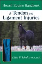 Howell Equine Handbook of Tendon and Ligament Injuries ebook by Linda B. Schultz DVM, Ph.D.