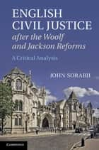 English Civil Justice after the Woolf and Jackson Reforms ebook by John Sorabji