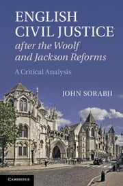 English Civil Justice after the Woolf and Jackson Reforms - A Critical Analysis ebook by John Sorabji