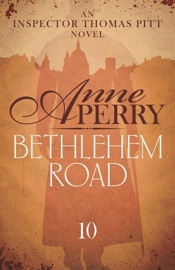 Bethlehem Road (Thomas Pitt Mystery, Book 10) - A thrilling journey into the secrets at the heart of parliament ebook by Anne Perry