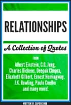 Relationships: A Collection Of Quotes From Albert Einstein, C.G. Jung, Charles Dickens, Deepak Chopra, Elizabeth Gilbert, Ernest Hemingway, J.K. Rowling, Paulo Coelho And Many More! ebook by Sapiens Hub