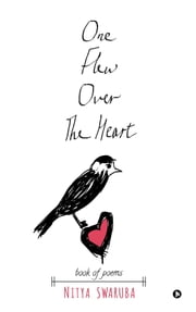One Flew Over The Heart - book of poems ebook by Nitya Swaruba