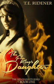The Fire King's Daughter - The Descendants Series, #1 ebook by T.E. Ridener