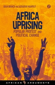 Africa Uprising - Popular Protest and Political Change ebook by Adam Branch,Zachariah Mampilly