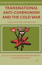 Transnational Anti-Communism and the Cold War ebook by Luc van Dongen,Stéphanie Roulin,Giles Scott-Smith