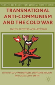 Transnational Anti-Communism and the Cold War - Agents, Activities, and Networks ebook by Luc van Dongen,S. Roulin,G. Scott-Smith