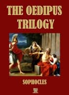 The Oedipus Trilogy - Oedipus the king, Oedipus at Colonus, Antigone (Special Illustrated Edition) ebook by Sophocles