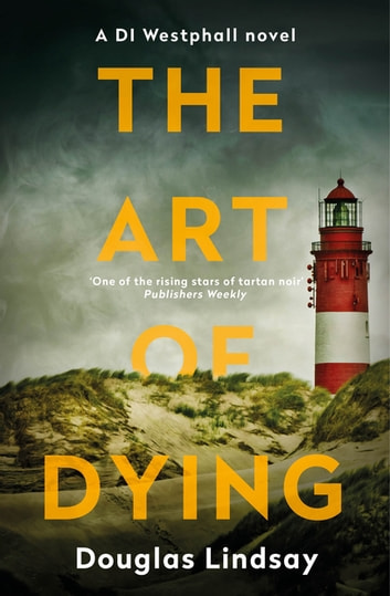 The Art of Dying - An eerie Scottish murder mystery (DI Westphall 3) ebook by Douglas Lindsay