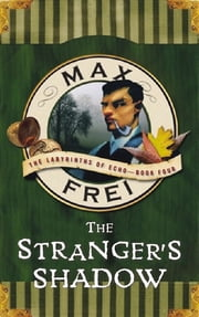 The Stranger's Shadow: The Labyrinths of Echo (Book 4) ebook by Max Frei