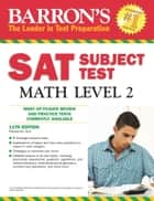 Barron's SAT Subject Test Math Level 2 ebook by Richard Ku, M.A.