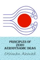 Principles of Zero Aerodynamic Drag ebook by Othman Ahmad