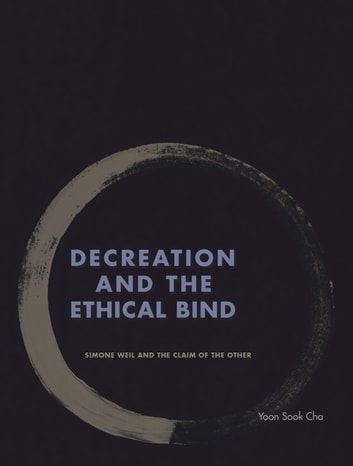 Decreation and the Ethical Bind - Simone Weil and the Claim of the Other ebook by Yoon Sook Cha