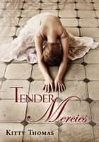 Tender Mercies ebook by Kitty Thomas