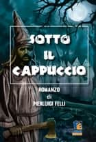 Sotto il cappuccio ebook by Pierluigi Felli
