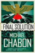 The Final Solution ebook by Michael Chabon