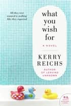 What You Wish For ebook by Kerry Reichs