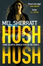 Hush Hush: From the million-copy bestseller comes her most gripping crime thriller yet ekitaplar by Mel Sherratt