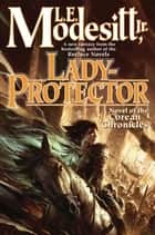 Lady-Protector - The Eighth Book of the Corean Chronicles ebook by L. E. Modesitt Jr.