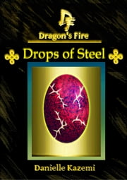 Drops of Steel (#16) (Dragon's Fire) ebook by Danielle Kazemi