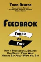 Feedback: Friend or Foe? ebook by Todd Newton