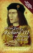 The Last Days of Richard III and the fate of his DNA ebook by John Ashdown-Hill