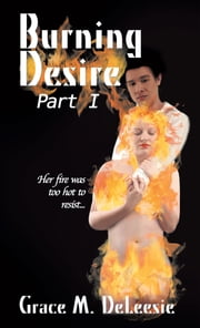 Burning Desire - Part One ebook by Grace M. DeLeesie