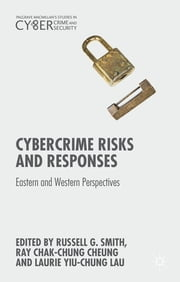 Cybercrime Risks and Responses - Eastern and Western Perspectives ebook by Russell G. Smith,Ray Chak-Chung Cheung,Laurie Yiu-Chung Lau