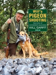 WILL'S PIGEON SHOOTING - SECRETS OF CONSISTENT SUCCESS ebook by GARFIT WILL,WILL GARFIT