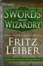 Swords Against Wizardry ebook by Fritz Leiber