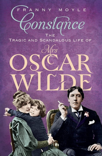 Constance - The Tragic and Scandalous Life of Mrs Oscar Wilde ebook by Franny Moyle