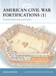 American Civil War Fortifications (1) - Coastal Brick and Stone Forts ebook by Angus Konstam,Donato Spedaliere