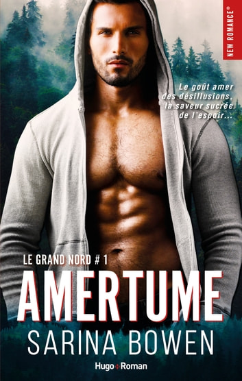 Le grand Nord - tome 1 Amertume ebook by Sarina Bowen