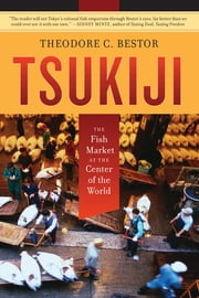 Tsukiji - The Fish Market at the Center of the World ebook by Theodore C. Bestor