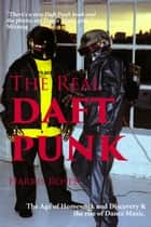 The Real Daft Punk - The age of Homework and Discovery & the rise of Dance Music. ebook by Harris Rosen