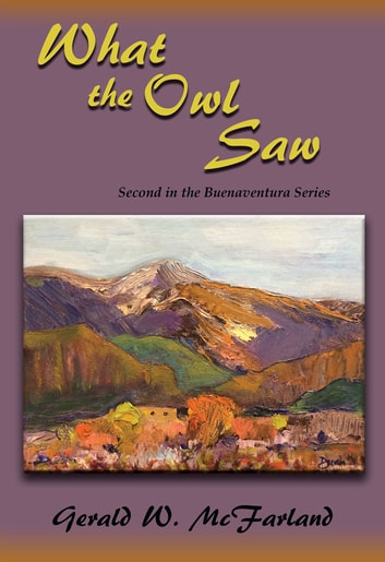 What the Owl Saw - Second in the Buenaventura Series ebook by Gerald W. McFarland
