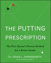 The Putting Prescription - The Doctor's Proven Method for a Better Stroke ebook by Dr. Craig L. Farnsworth