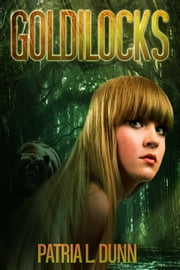 Goldilocks ebook by Patria L. Dunn (Patria Dunn-Rowe)