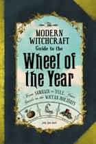 The Modern Witchcraft Guide to the Wheel of the Year - From Samhain to Yule, Your Guide to the Wiccan Holidays ebook by Judy Ann Nock