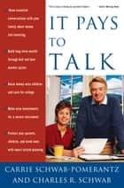 It Pays to Talk - How to Have the Essential Conversations with Your Family About Money and Investing ebook by Carrie Schwab-Pomerantz, Charles Schwab